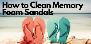 How to Clean Memory Foam Sandals?