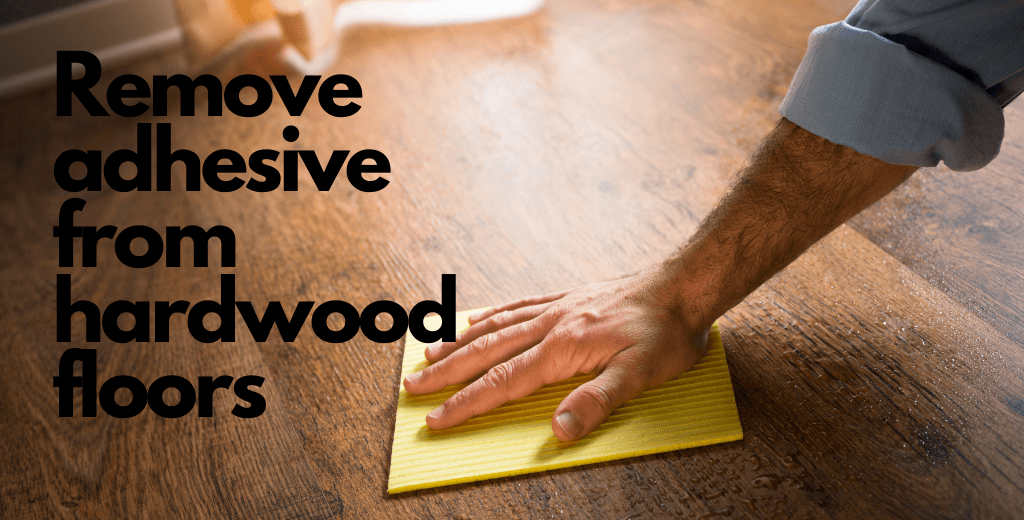 How to remove adhesive from hardwood floors